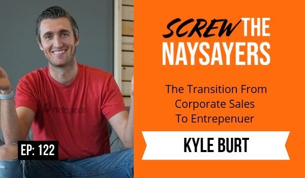Ep 122 The Transition From Corporate Sales To Entrepreneur | Kyle Burt