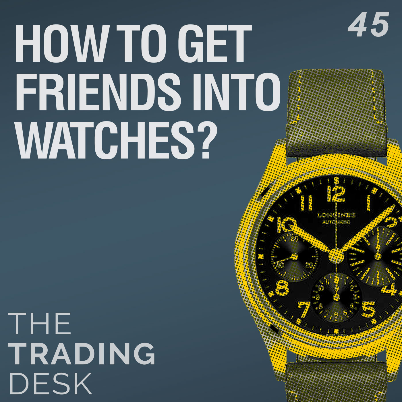 045: How To Get Your Friends Into Watches