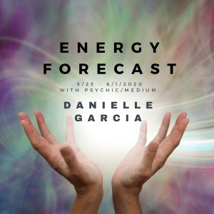 Energy Forecast - May 25th - June 1st - with Psychic/Medium, Danielle Garcia