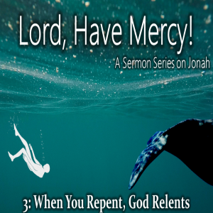 When You Repent, God Relents - Lord, Have Mercy 3