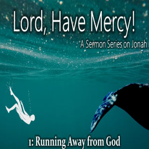 Running Away from God - Lord, Have Mercy 1