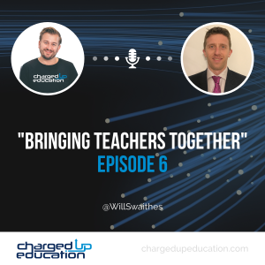 EPISODE 6 - Bringing Teachers Together - Will Swaithes