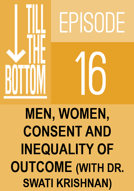 Episode 16. Men, women, consent and inequality of outcome (with Dr. Swati Krishnan)