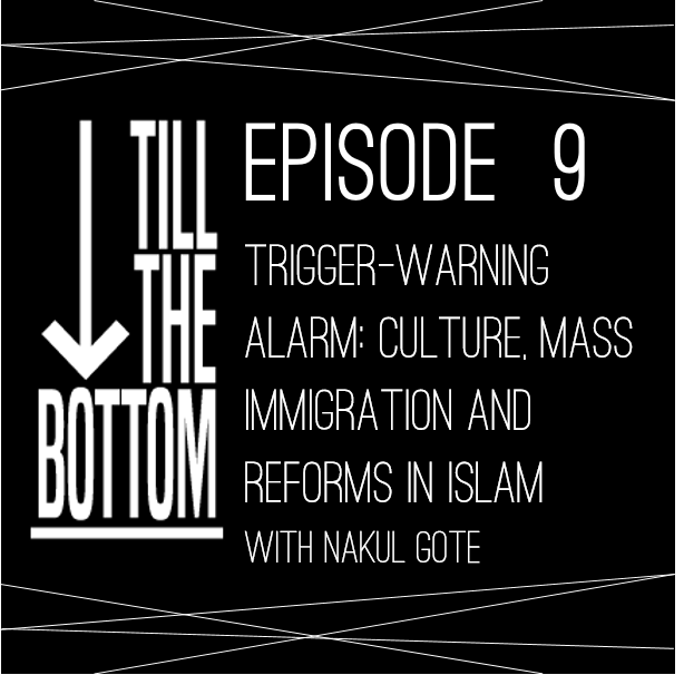 Episode 9. Trigger-warning alarm: culture, mass immigration and reforms in Islam (with Nakul Gote)