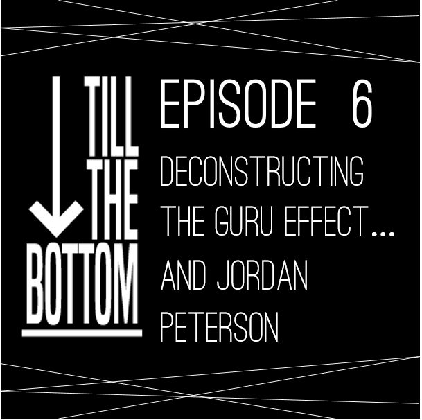 Episode 6. Deconstructing the Guru effect… and Jordan Peterson