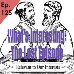 125 What's Interesting, The Lost Episode.
