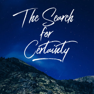 The Search for Certainty   Genesis 12:1-4, Genesis 15:1-12, and Luke 22:14-20