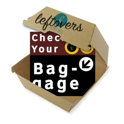 Leftovers - Why Check Your Baggage?