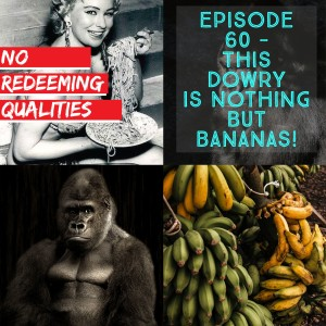 Episode 60 - This Dowry Is Nothing But Bananas!