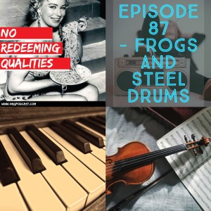 Episode 87 - Frogs And Steel Drums