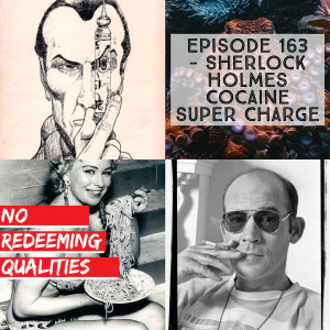 Episode 163 - Sherlock Holmes Cocaine Super Charge