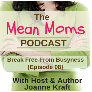 Break Free From Busyness {Ep.08}