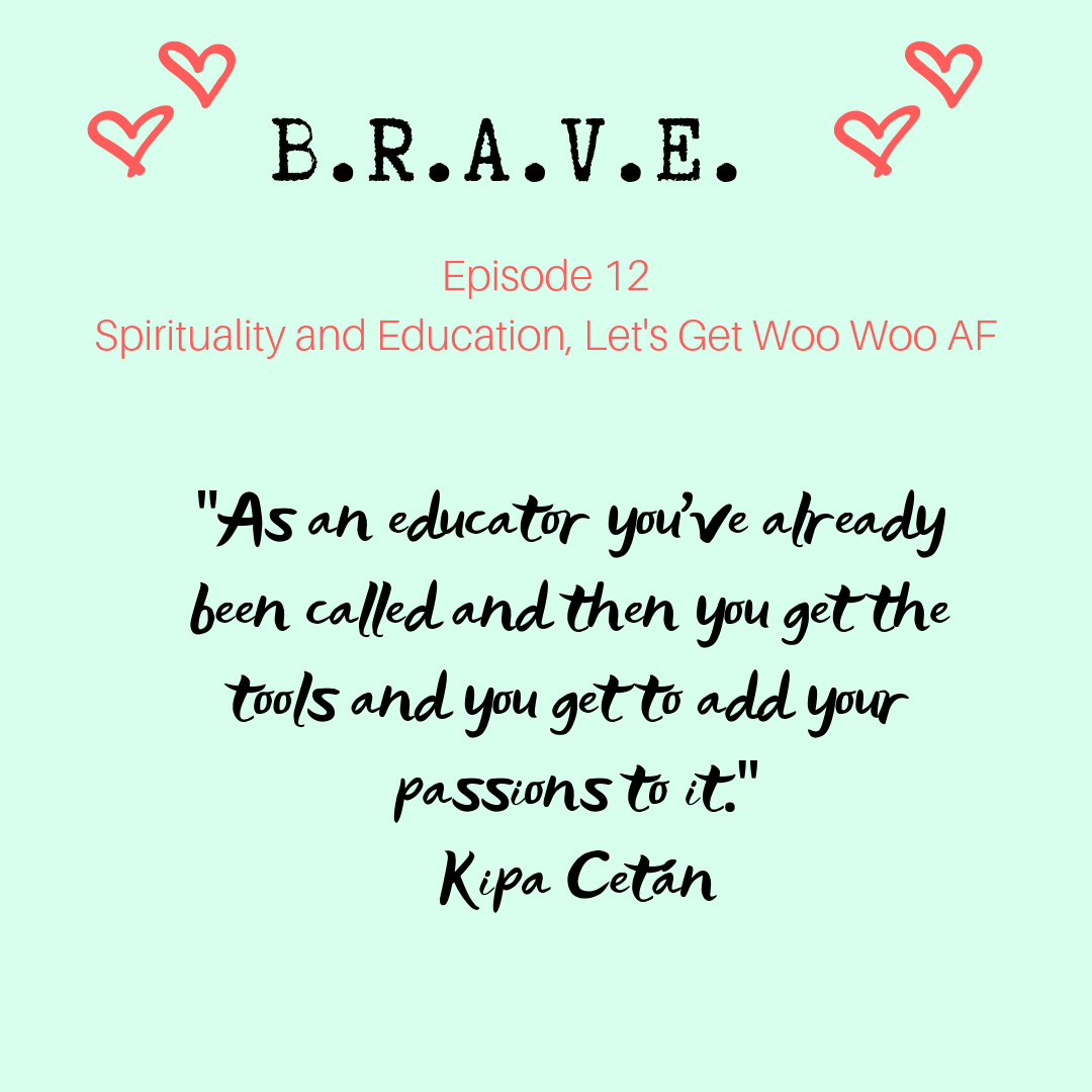 EP 12: Spirituality and Education, Let's Get Woo Woo AF with Kipa Cetán