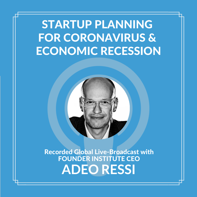 Startup Coronavirus & Recession Planning with Adeo Ressi (CEO of the Founder Institute)