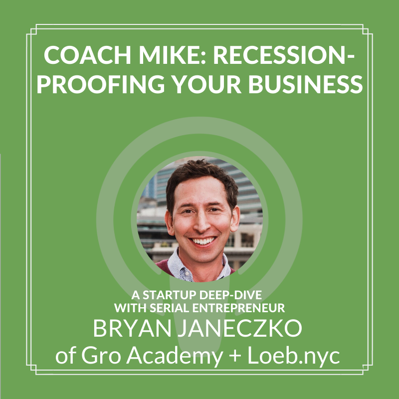 Coach Mike: Recession-Proofing Your Business with Bryan Janeczko of Gro Academy