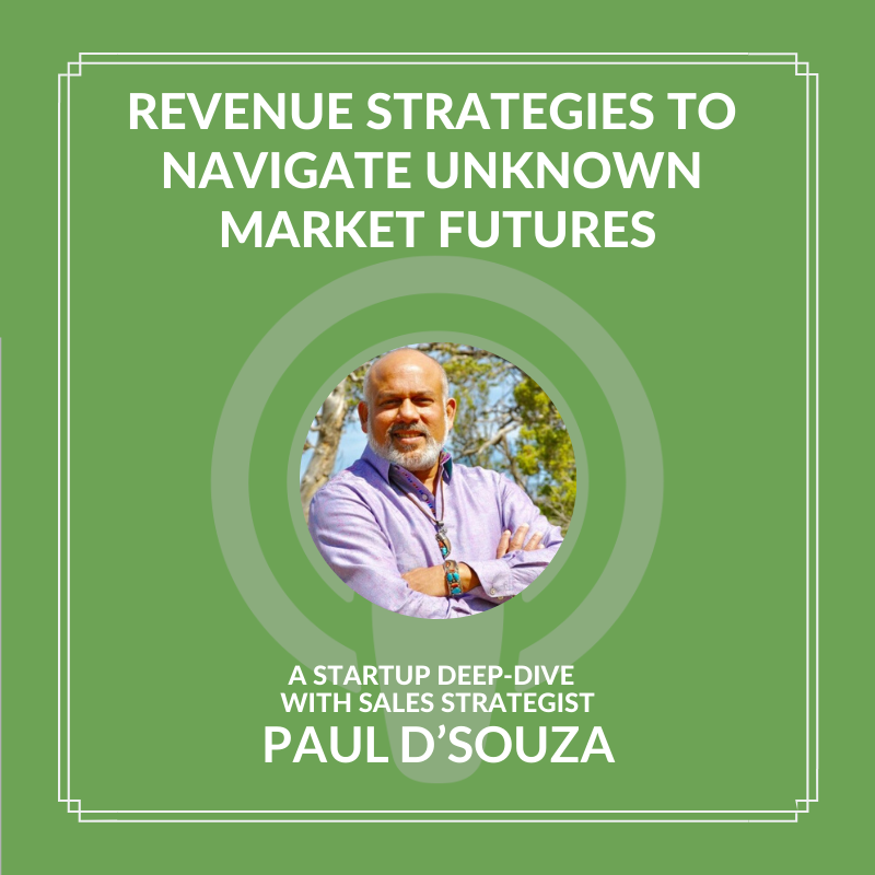 Revenue Strategies to Navigate Unknown Market Futures with Paul D'Souza