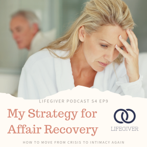 My Strategy for Affair Recovery: How to Move from Crisis to Intimacy Again