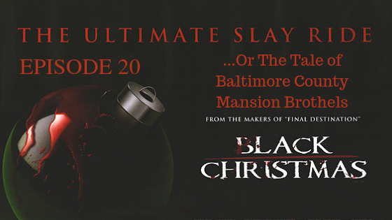 "Ep. 20 Black Christmas (2006): ""The Tale of Baltimore County Mansion Brothels"""