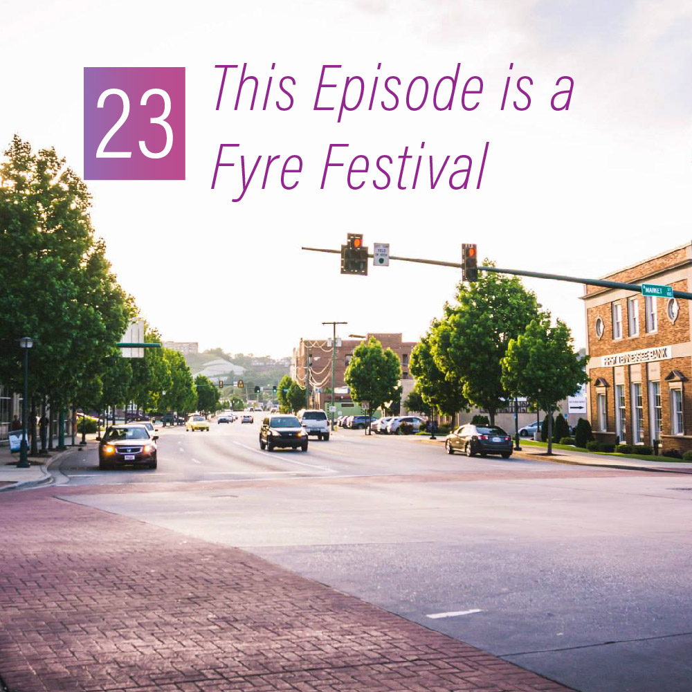 023 - This Episode is a Fyre Festival