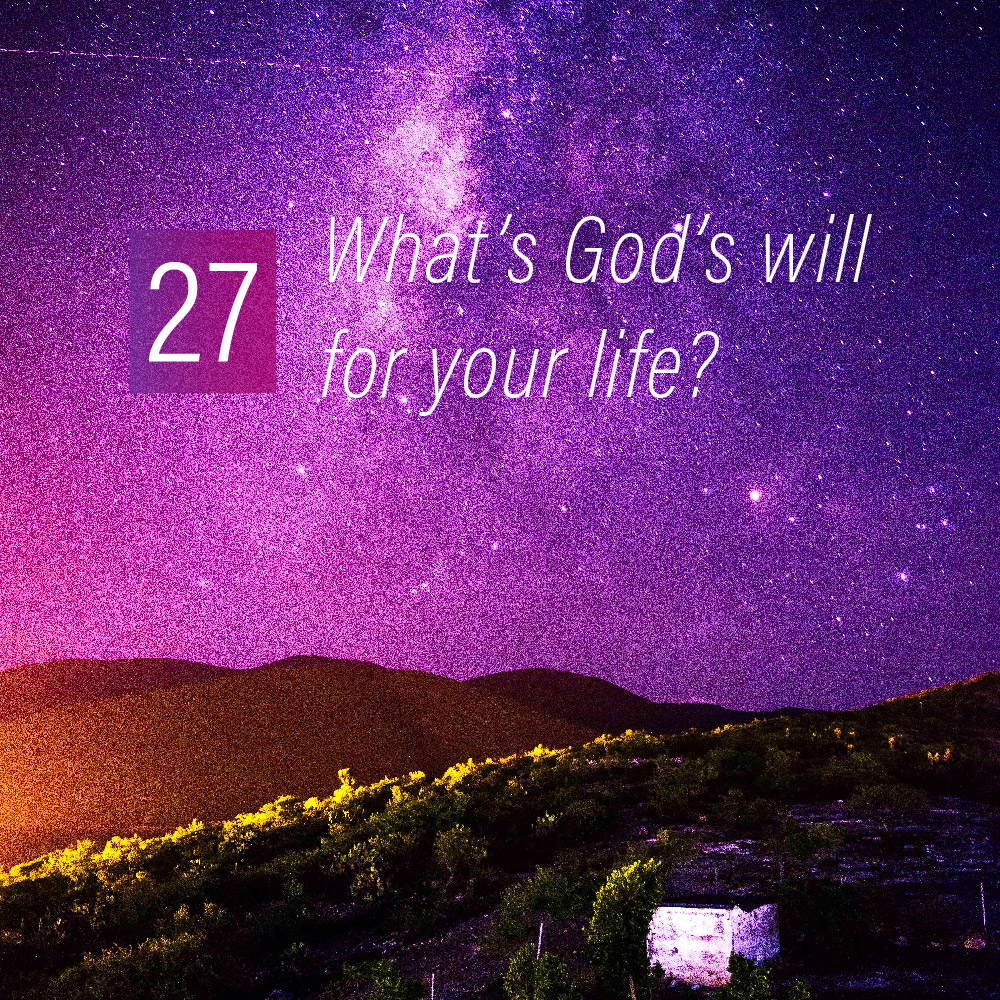 027 - What's God's will for your life?