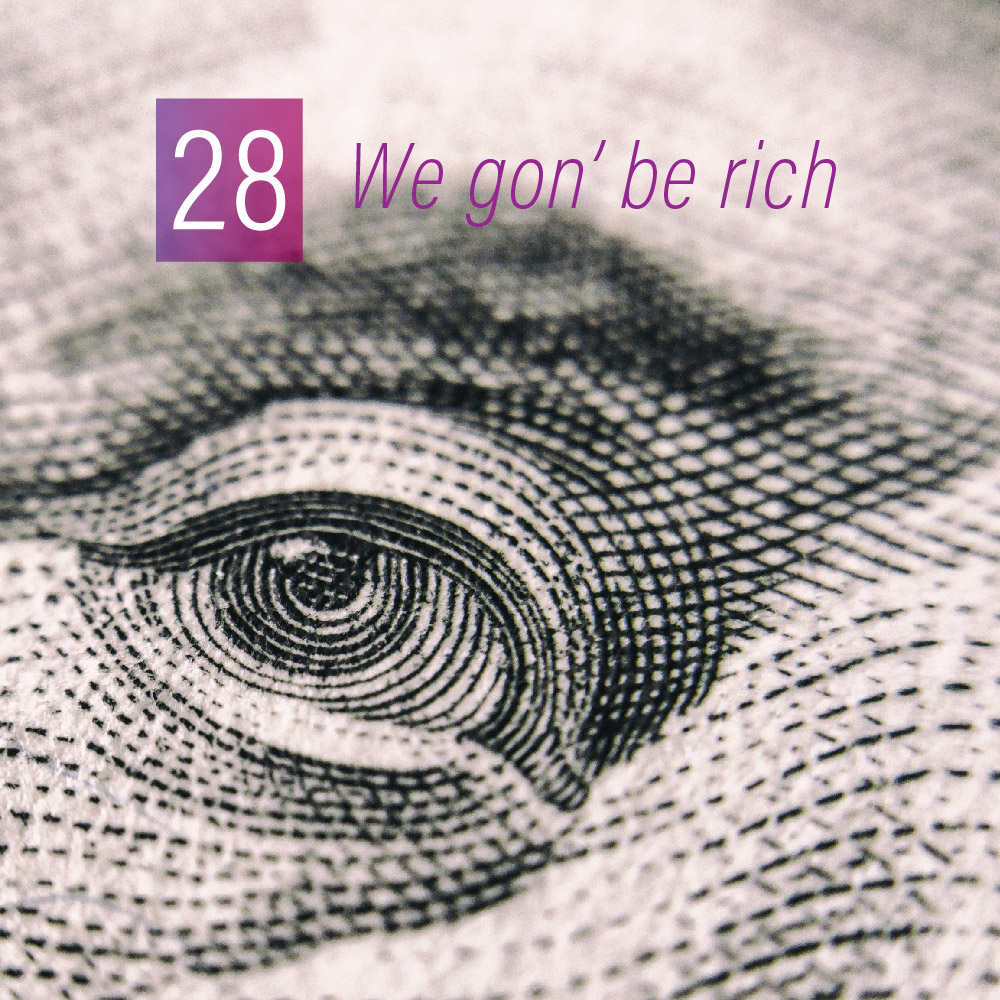028 - We gon' be rich