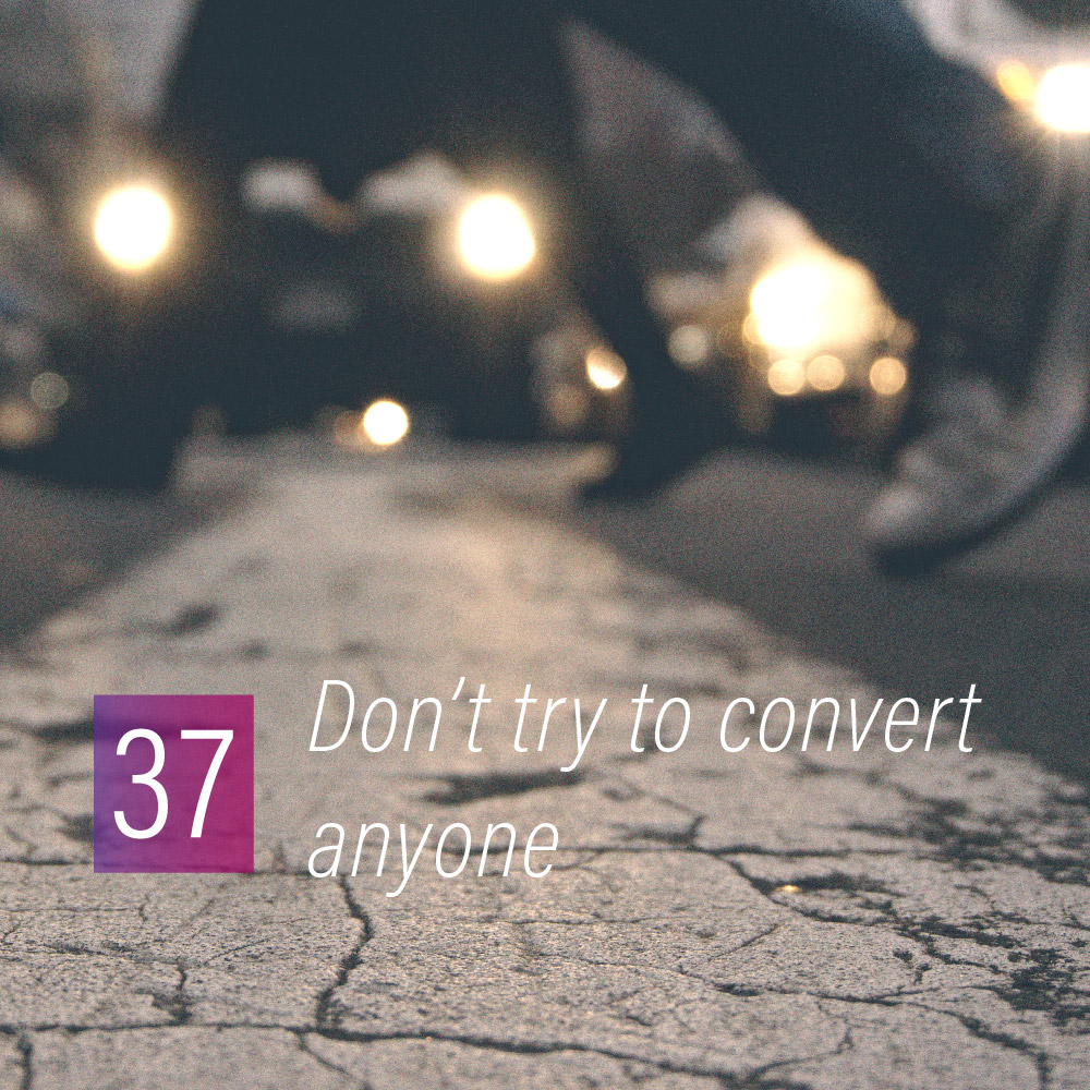 037 - Don't try to convert anyone