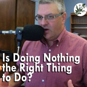 Is Doing Nothing the Right Thing to Do?
