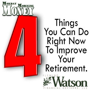 4 Things You Can Do Right Now to Improve Your Retirement