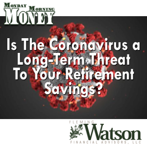 Is the Coronavirus a Long-Term Threat to Your Retirement Savings?