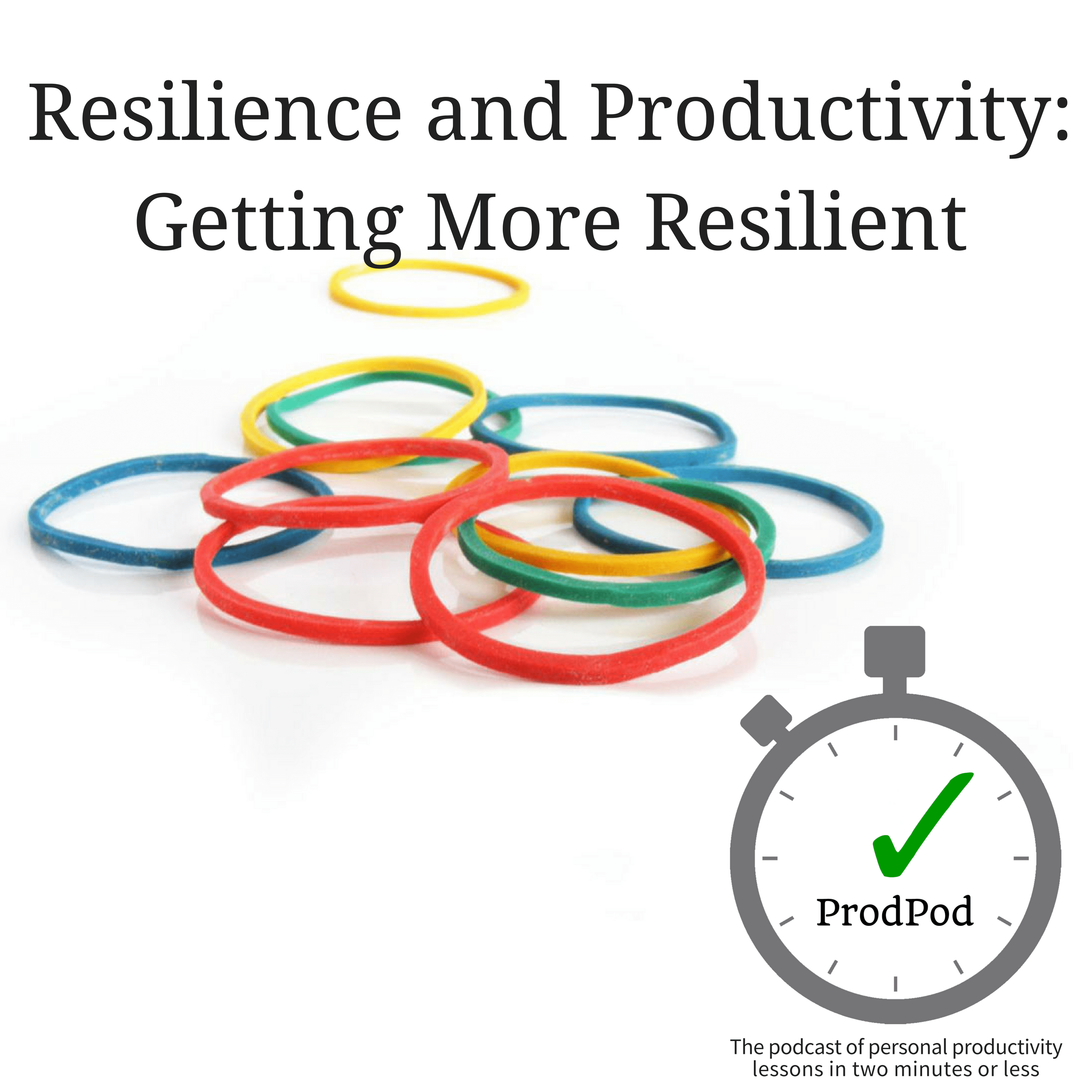 ProdPod: Episode 117 — Getting More Resilient (Resilience and Productivity)