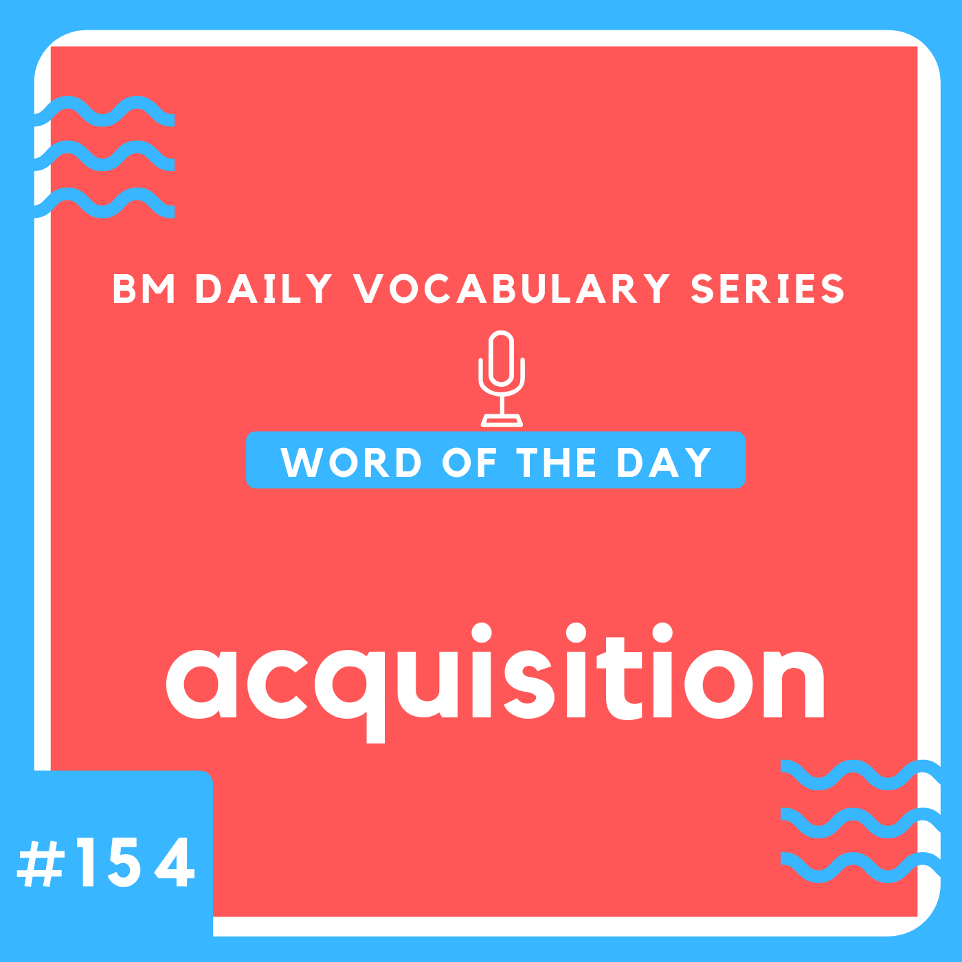 200 BM Daily Vocabulary #154 | acquisition