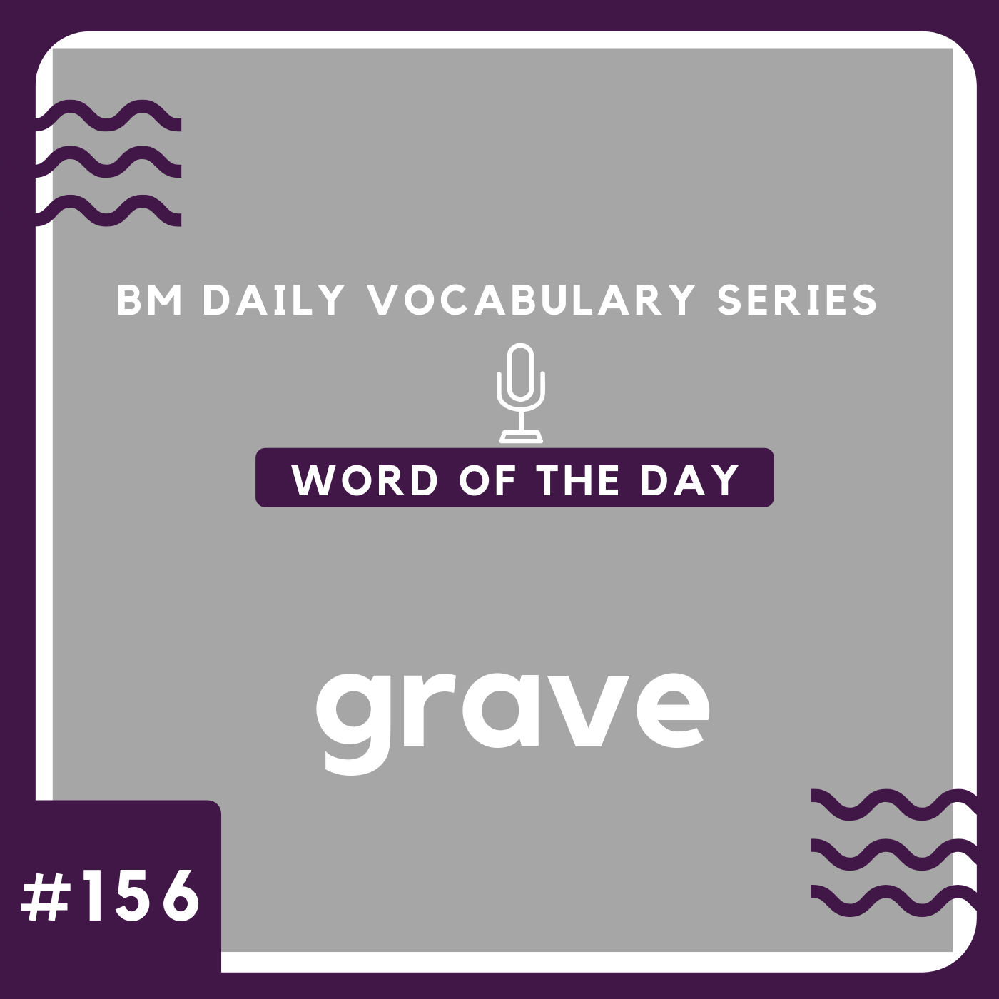 200 BM Daily Vocabulary #156 | grave