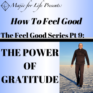 Episode 295 How to Feel Good... The Feel Good Series Pt 9: THE POWER OF GRATITUDE