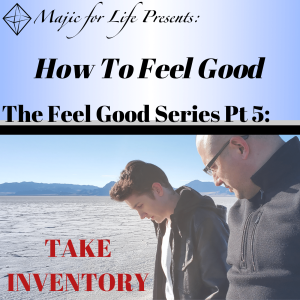 Episode 291 How to Feel Good...  The Feel Good Series Pt 5: TAKE INVENTORY