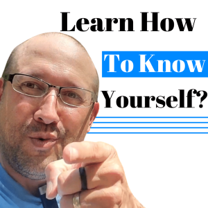 Episode 301 Learn How To Know Yourself...