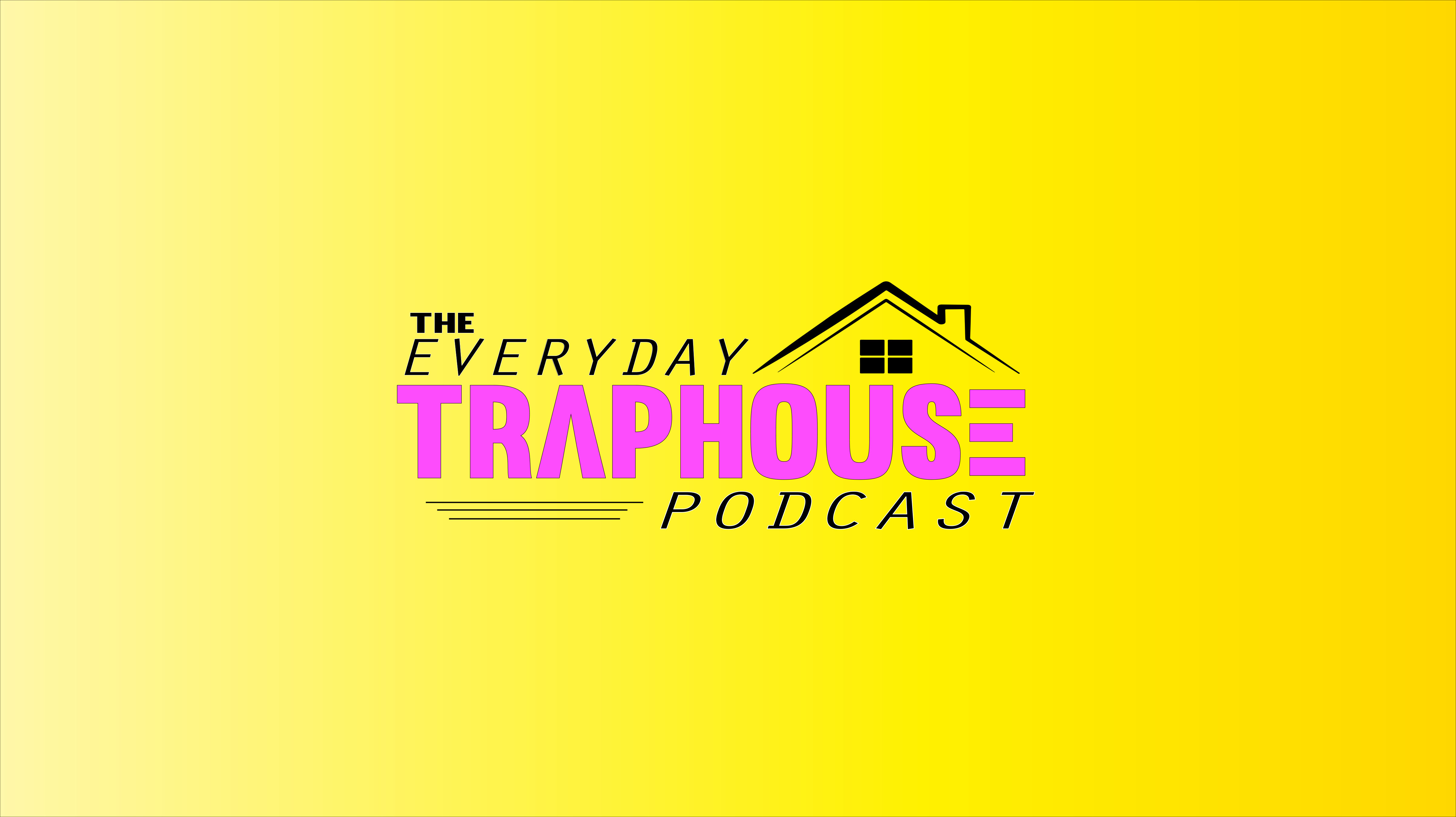 The Everyday Traphouse Podcast