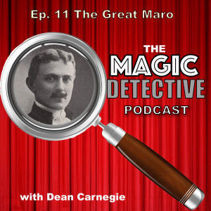 The Magic Detective Podcast Ep 11 The Great Maro