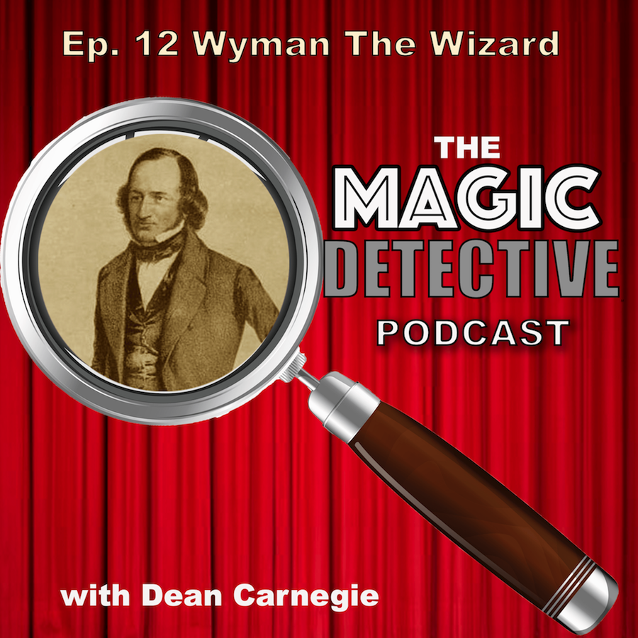 The Magic Detective Podcast Ep 12 Wyman The Wizard