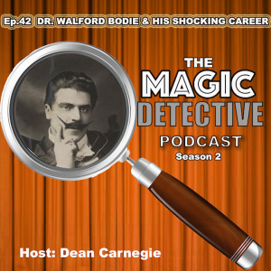Ep 42 Dr. Walford Bodie & His Shocking Career