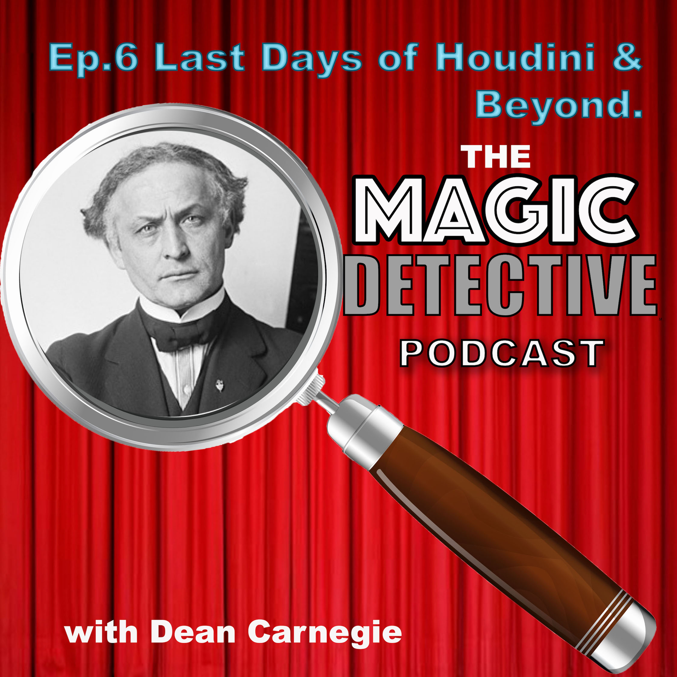 Magic Detective Podcast Ep 6- The Last Days of Houdini & Beyond