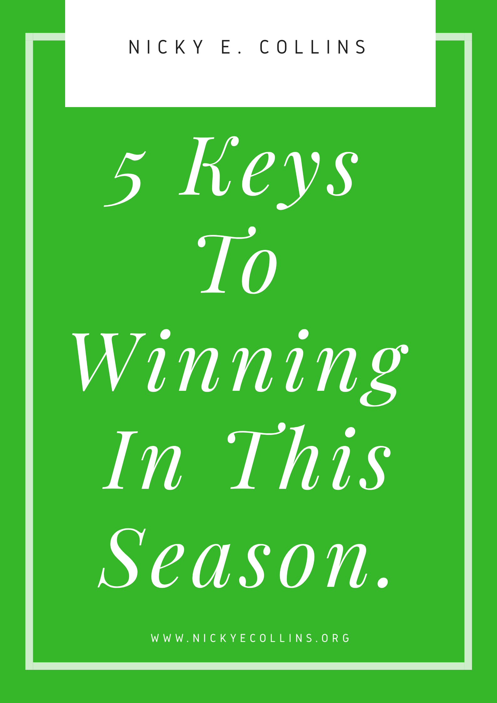 Life In The Now Podcast: 5 Keys To Winning In This Season