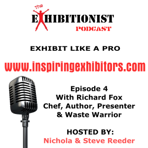 The Exhibitionist Podcast Episode 4 - Featuring Richard Fox - Chef, Author, Presenter & Waste Warrior
