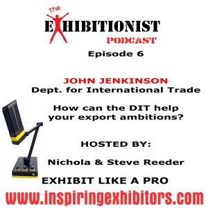 The Exhibitionist Podcast Episode 6 - Featuring John Jenkinson - Dept. for International Trade - How can the DIT help your export ambitions?