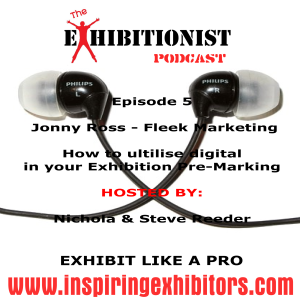 The Exhibitionist Podcast Episode 5 - Featuring Jonny Ross - Fleek Marketing - How Digital should be used to promote your exhibition attendance