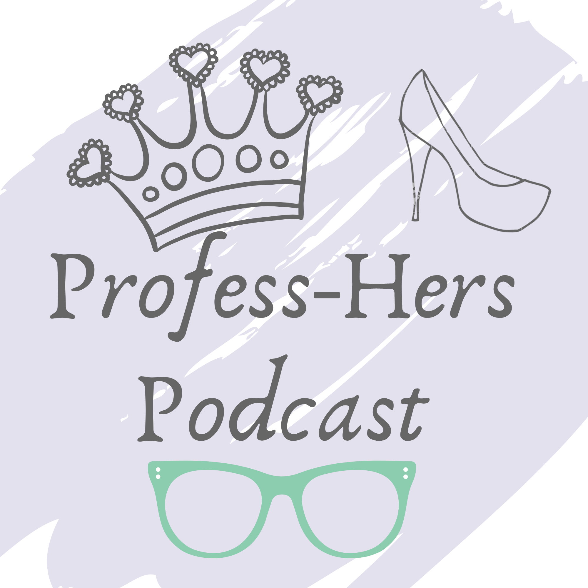 The Profess-Hers Podcast
