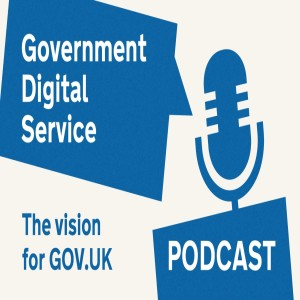 Government Digital Service Podcast #31: The vision for GOV.UK and the roadmap to get there