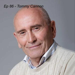 Ep 86 - Tommy Cannon