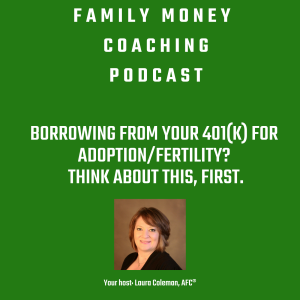 Borrowing from your 401(k) for adoption/fertility? Think about this First.