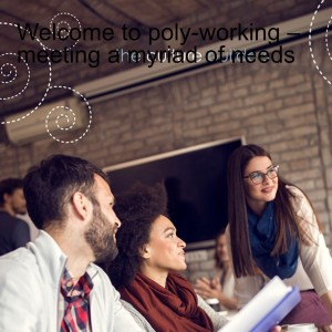 Welcome to poly-working – meeting a myriad of needs