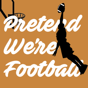[EXPLICIT] Pretend We're Football: What Went Wrong?